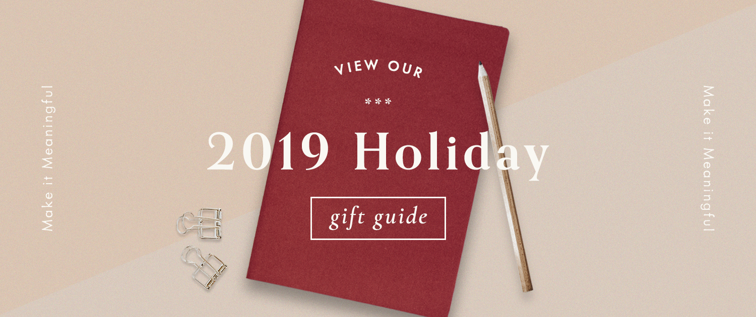 Make it Meaningful | View our 2019 Holiday Gift Guide
