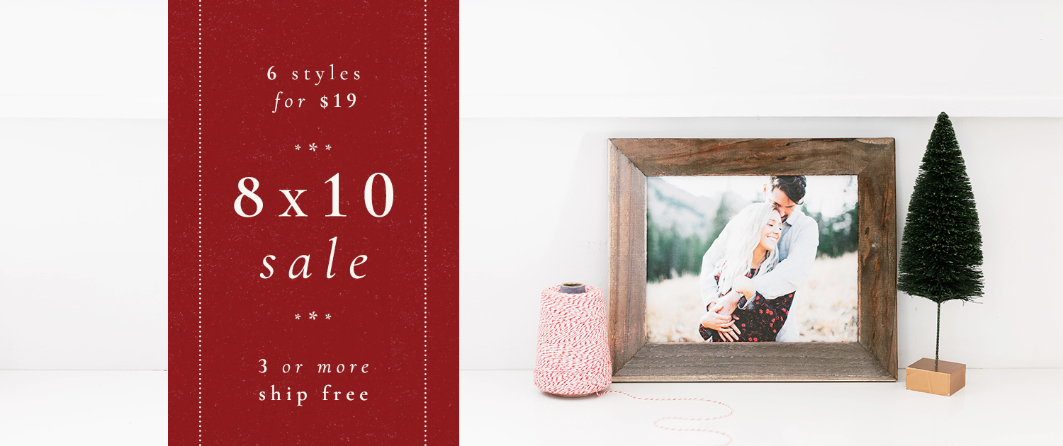 8x10 Sale | 6 styles for $19 | 3 or more ship free