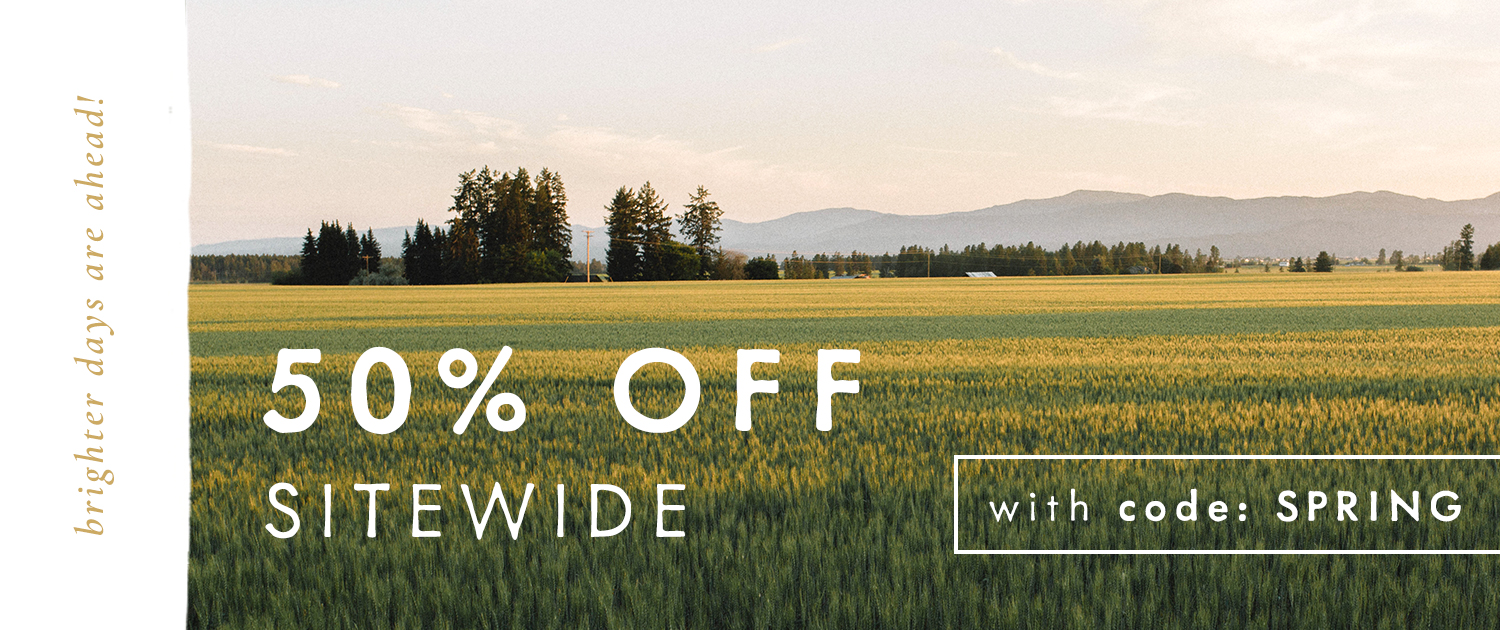 Brighter Days are Ahead! 50% off sitewide with code SPRING