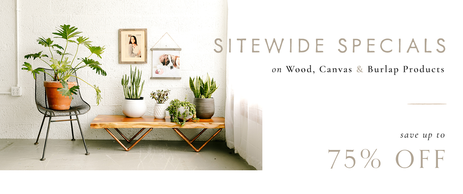 Sitewide Specials on Wood, Canvas and Burlap Products | Save up to 75%