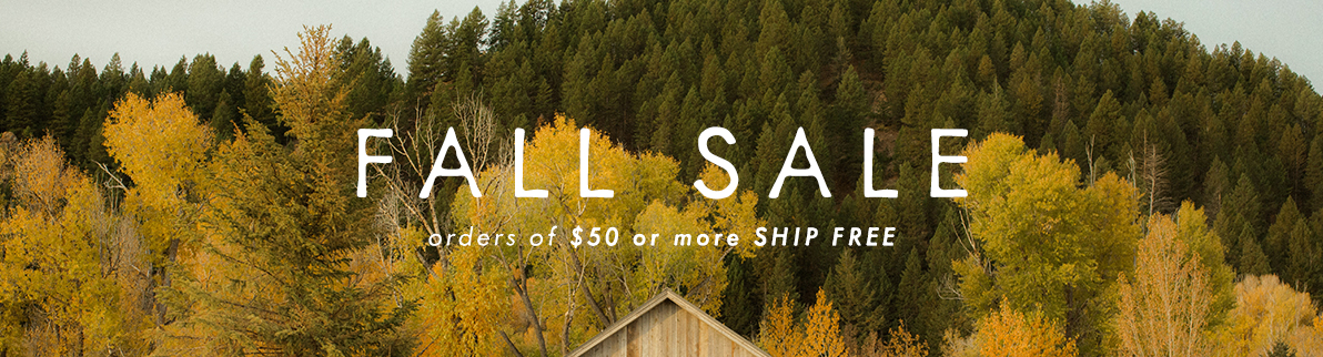 Fall Sale | Orders of $50 or more ship free