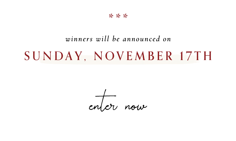 Winners will be announced on Sunday, November 17th | Enter Now