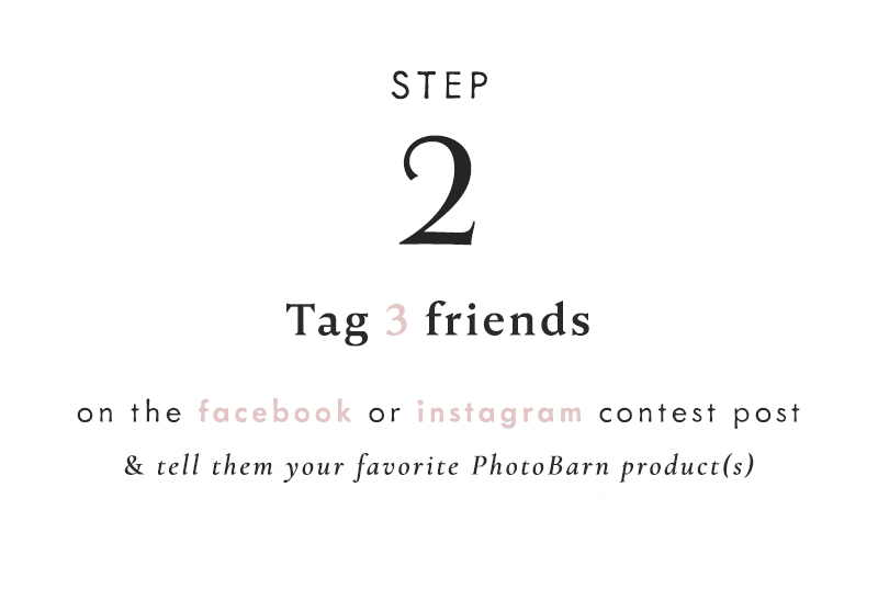 2) Tag 3 friends on the Facebook or Instagram contest post and tell them your favorite PhotoBarn product(s)